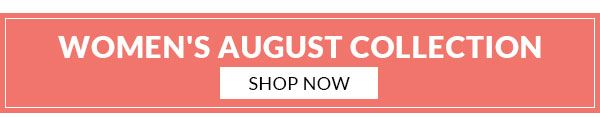 WOMEN'S AUGUST COLLECTION